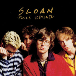 SLOAN - Twice Removed (Vinyle)
