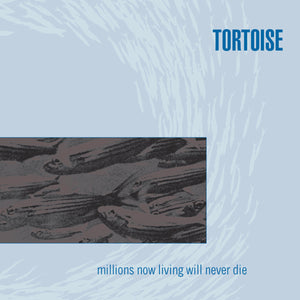 TORTOISE - Millions Now Living Will Never Die (Vinyle) - Thrill Jockey