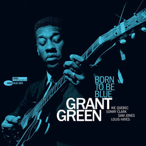 GRANT GREEN - Born To Be Blue (Vinyle) - Blue Note