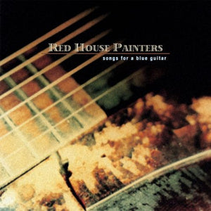 RED HOUSE PAINTERS -Songs For A Blue Guitar (Vinyle) - Island