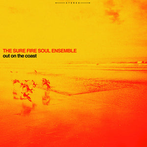 THE SURE FIRE SOUL ENSEMBLE - Out On the Coast (Vinyle) - Colemine