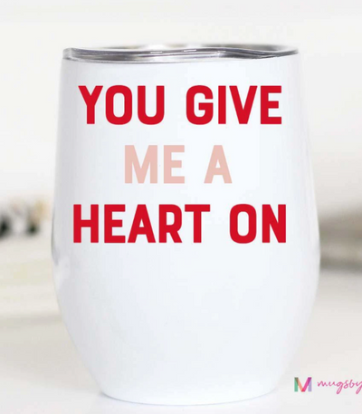 You Give me a Heart On Wine Cup
