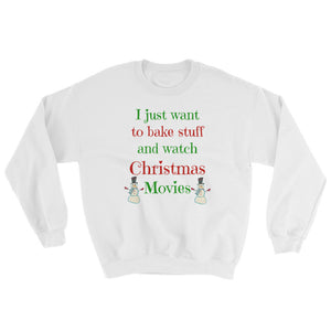 Christmas gift, I just want to bake and watch Christmas movies, Chritmas sweatshirt, best friend gift, Sweatshirt