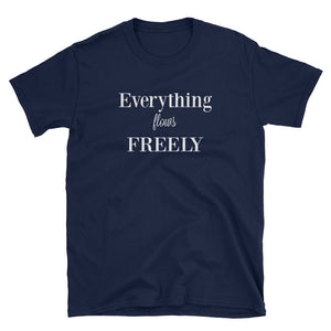 Everything flows freely, deliberate creator, positive mind positive vibes spiritual gangster, Unisex T-Shirt
