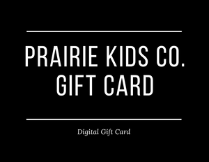 * Prairie Kids Co. GIFT CARD
