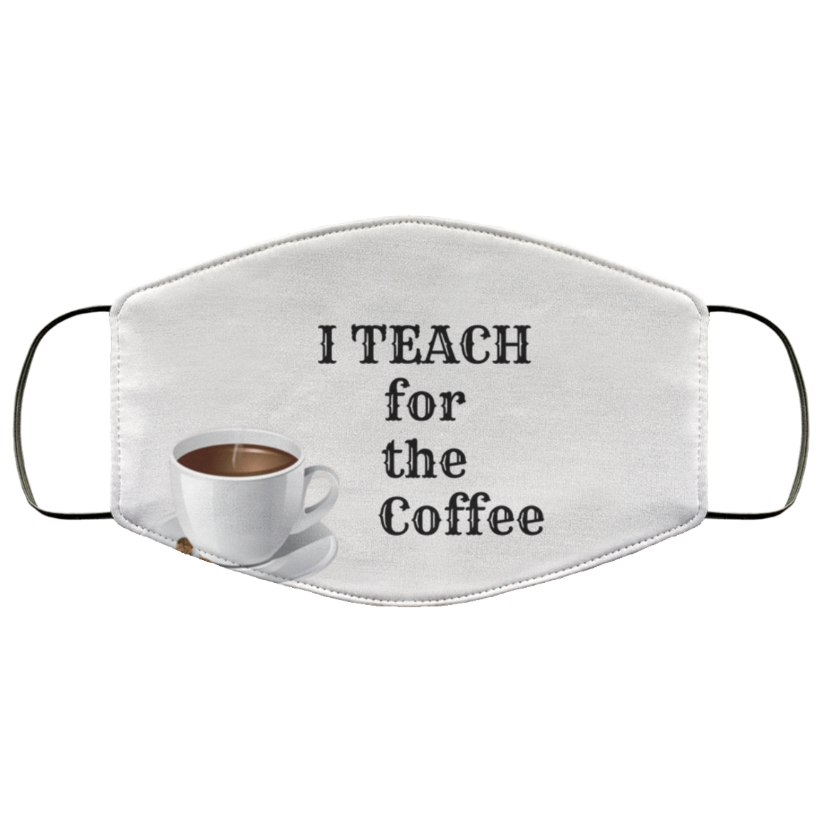 Teach for the Coffee Face Mask