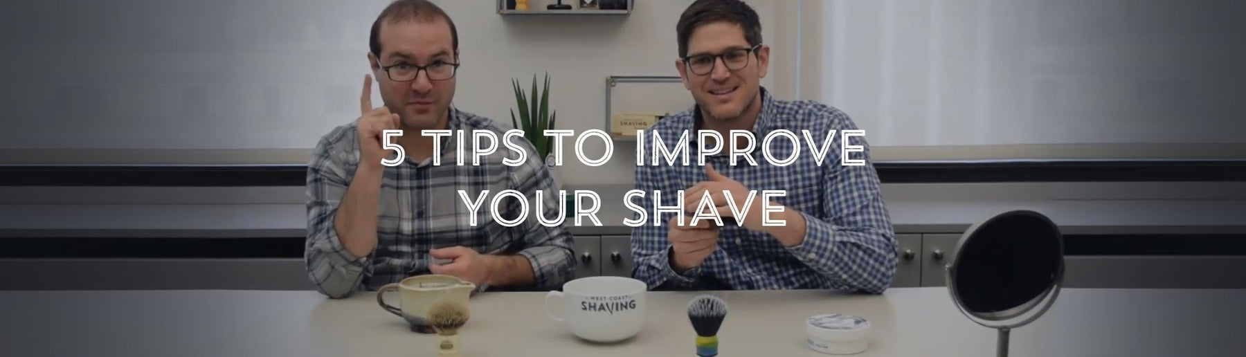 5 Tips to Improve Your Shave-West Coast Shaving