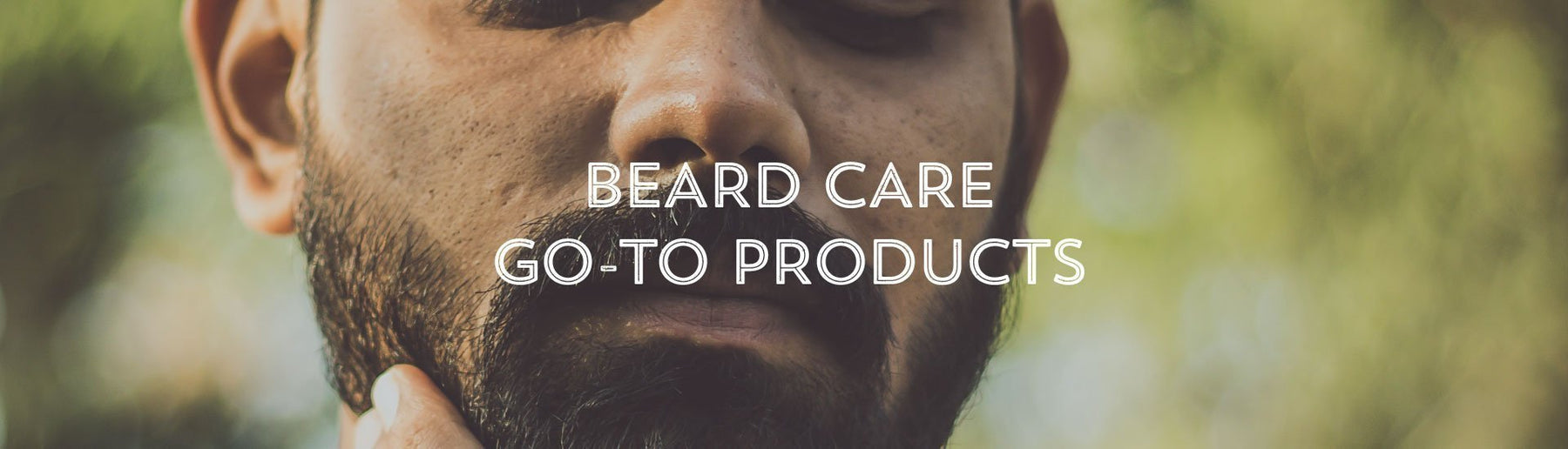 Beard Care Grooming 'Go-To' Products-West Coast Shaving