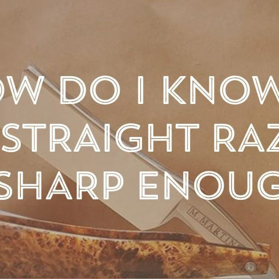 How Do You Know If Your Straight Razor Is Sharp Enough?-West Coast Shaving