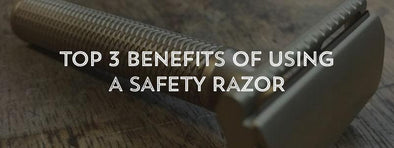 Top 3 Benefits of Using a Safety Razor-West Coast Shaving