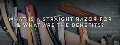 What is a Straight Razor For & What are the Benefits?-West Coast Shaving