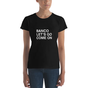 "T-Shirt Coupe Femme ""Banco, Let's Go, Come On"""