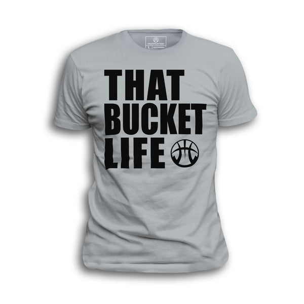 That Bucket Life Tee I ALL