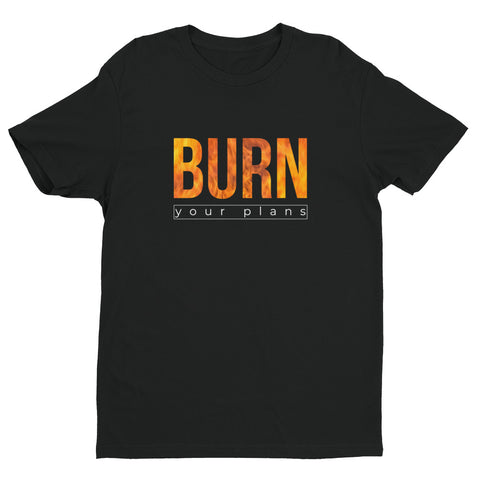 Burn Your Plans unisex tshirt