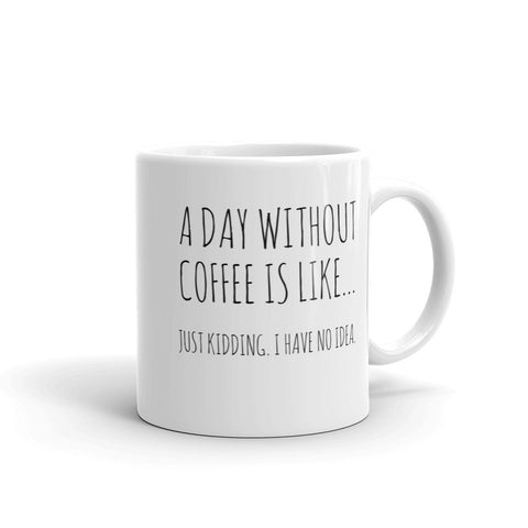 A day without coffee mug