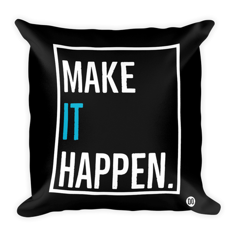 The MAKE IT HAPPEN Square Pillow