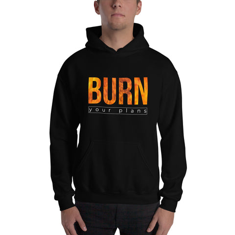 The BURN Your Plans hoodie