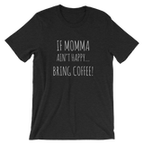 Momma Needs Coffee Unisex T-Shirt