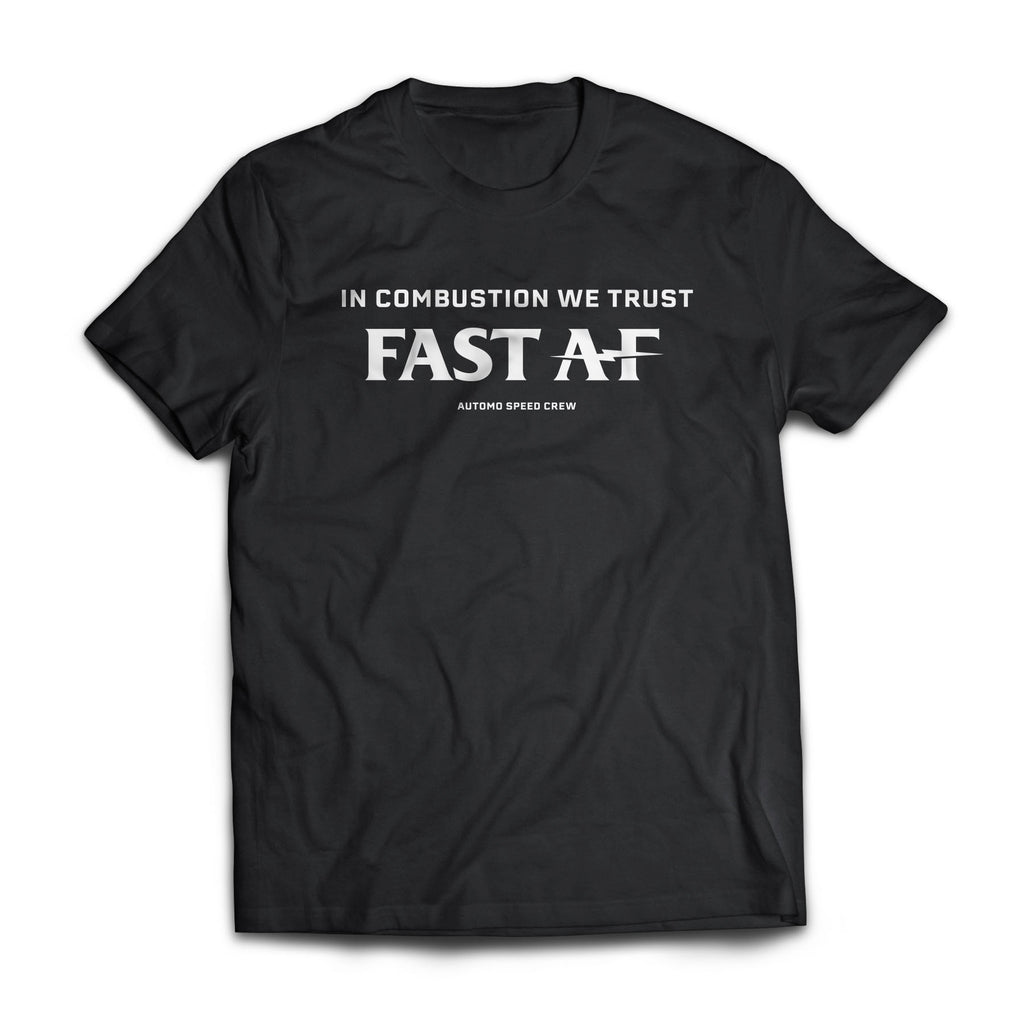 Fast AF - In Combustion We Trust T-Shirt - Automo