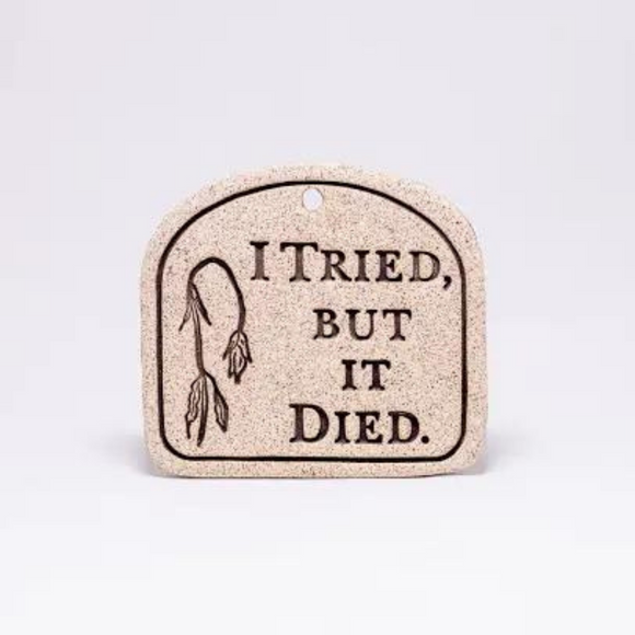 I Tried but it Died - Garden Plaque