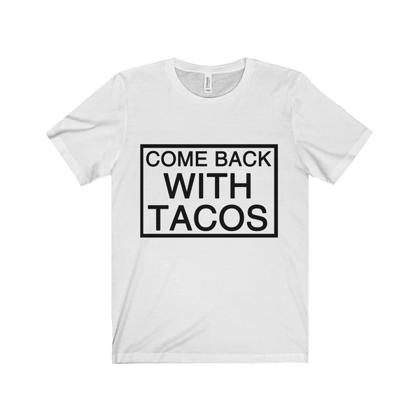 Come Back with Tacos- Men's tee
