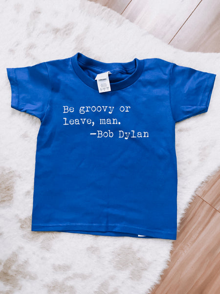 Be groovy or leave man- toddler unisex tee