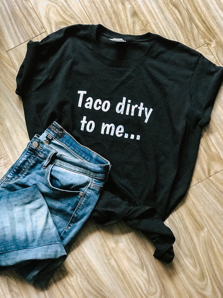 Taco dirty to me- Ladies' T-shirt