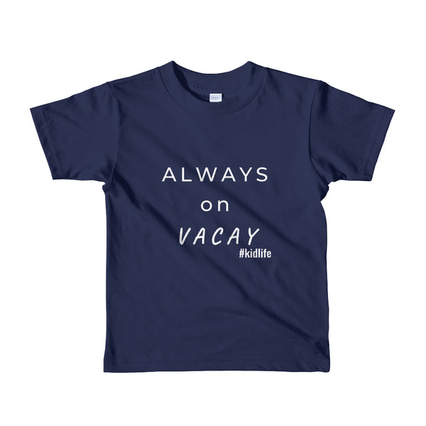 Always on Vacay- Short sleeve kids t-shirt
