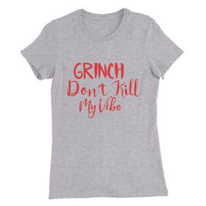 Grinch DONT kill my Vibe Women's Slim Fit T-Shirt