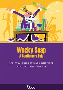 Front cover of Wacky Soap Script by Mark Wheeller, showing the eureka moment of a King in his laboratory