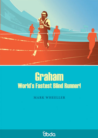 Front cover of Graham, World's Fastest Blind Runner! Script by Mark Wheeller, showing Graham running