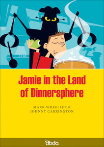 Front cover of Jamie in the Land of Dinnersphere Script by Johhny Carrington and Mark Wheeller