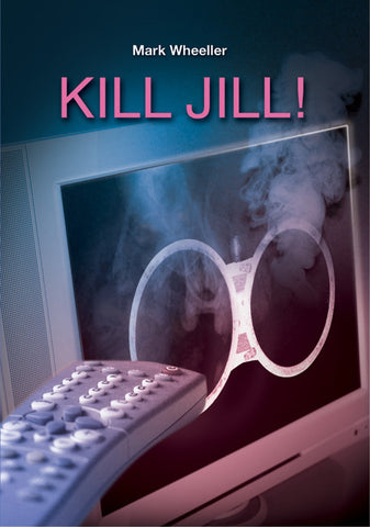 Front cover of Kill Jill! Script by Mark Wheeller, showing smoking gun barrel and TV remote