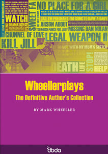 Front cover of Wheellerplays: The Definitive Author's Collection of script extracts by Mark Wheeller