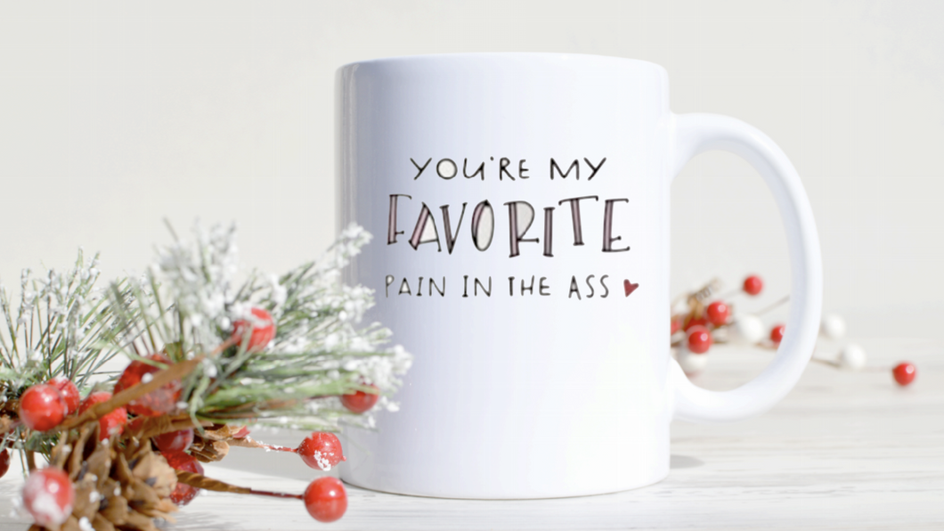 You're My Favorite Pain in the Ass Printed Coffee Mug