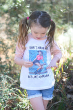 Don't Make Me Act Like My Mama - T-Shirt or Raglan