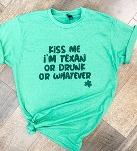 Kiss Me I'm Texan or Drunk || St. Patrick's Day T-Shirt