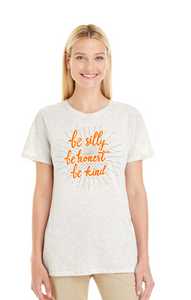 Be Silly, Be Honest, Be Kind - Ladies Crew or V Neck Shirt
