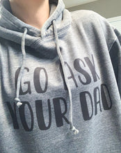 Go Ask Your Dad Hoodie || Super Soft Permanent Print Hoodie