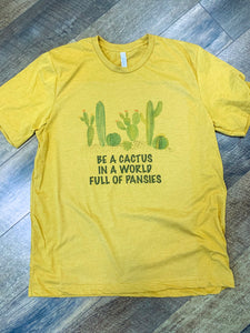 Be a Cactus in a World Full of Pansies - Vintage Style T-Shirt