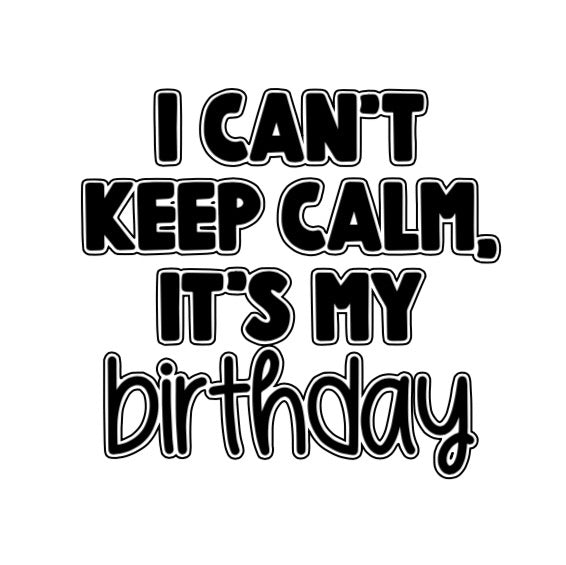 I Can't Keep Calm, Birthday