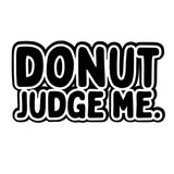 Donut Judge Me.