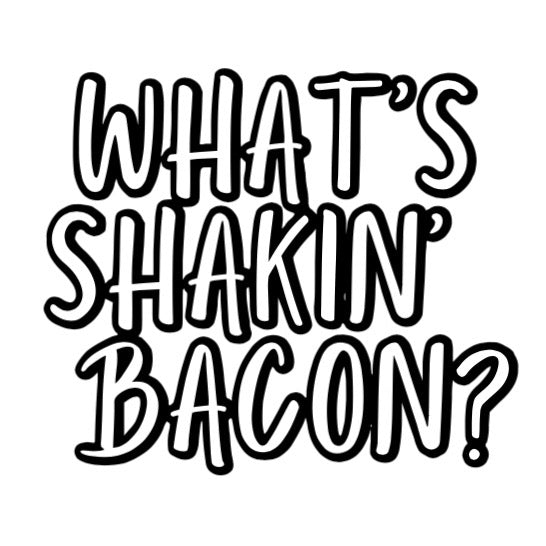 What's Shakin' Bacon?