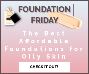 Foundation Friday: The Best Affordable Foundations for Oily Skin