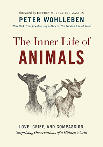 The Inner Life of Animals: Love, Grief, and Compassion―Surprising Observations of a Hidden World