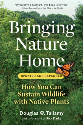 Bringing Nature Home: How You Can Sustain Wildlife with Native Plants, Updated and Expanded