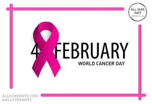 Feb 4th is World Cancer Day - All Over Nuts