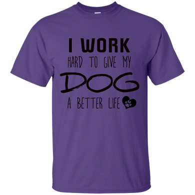 I Work Hard Better Life T-Shirt