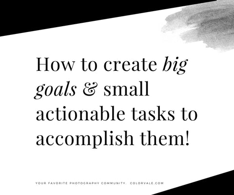 How to create big goals & small actionable tasks to accomplish them!