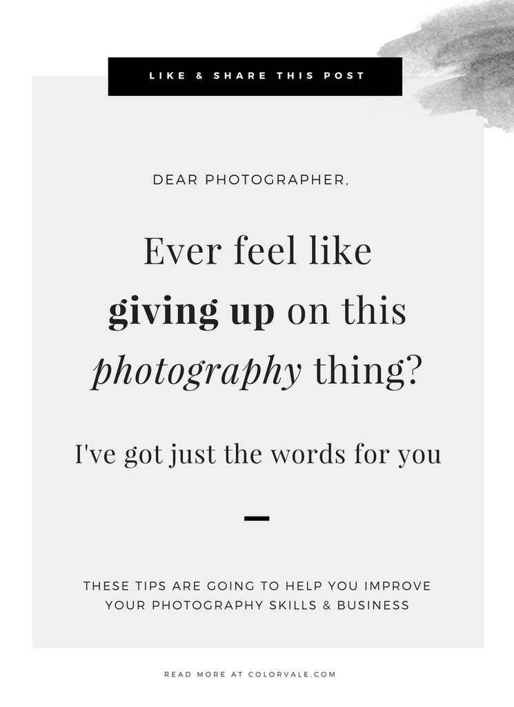 Do you ever feel like giving up on this photography thing?  I've got just the words for you!